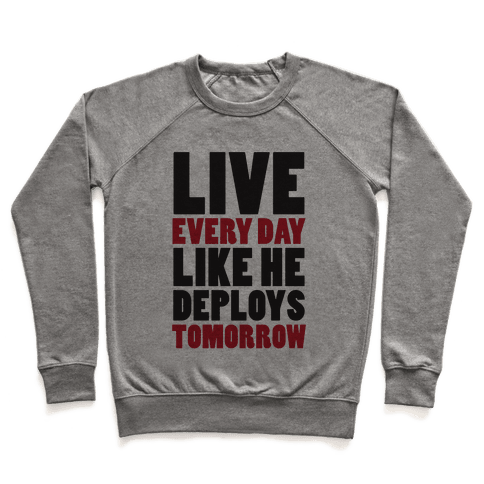 Live Every Day Like He Deploys Tomorrow (V-Neck) Pullover