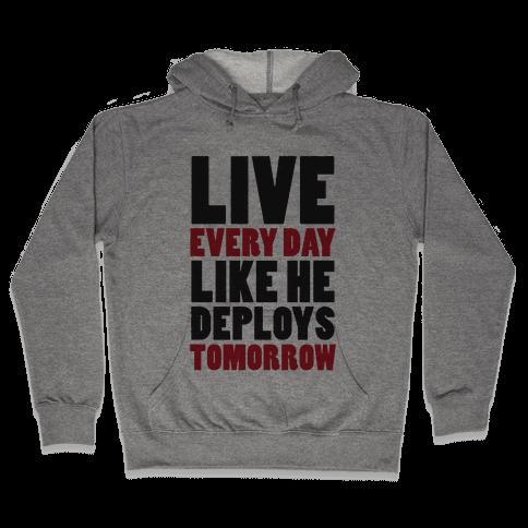 Live Every Day Like He Deploys Tomorrow (V-Neck) Hooded Sweatshirt
