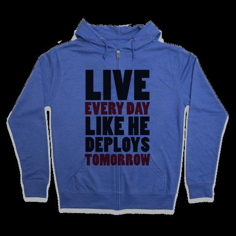 Live Every Day Like He Deploys Tomorrow (V-Neck) Zip Hoodie