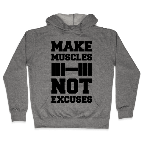 Make Muscles Not Excuses Hooded Sweatshirt