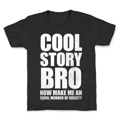 Cool Story Bro (Now Make Me An Equal Member Of Society (White Ink) Kids T-Shirt