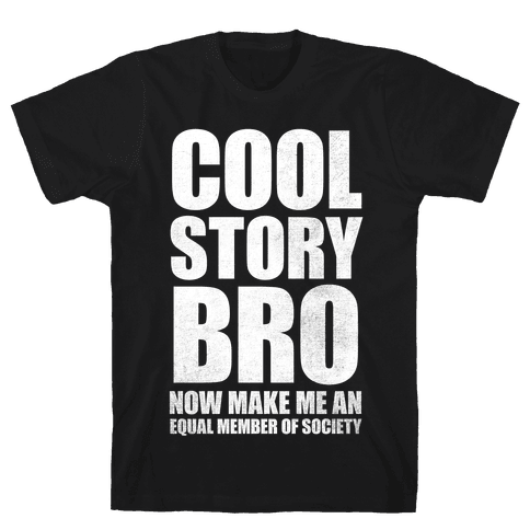 Cool Story Bro (Now Make Me An Equal Member Of Society (White Ink) Mens T-Shirt