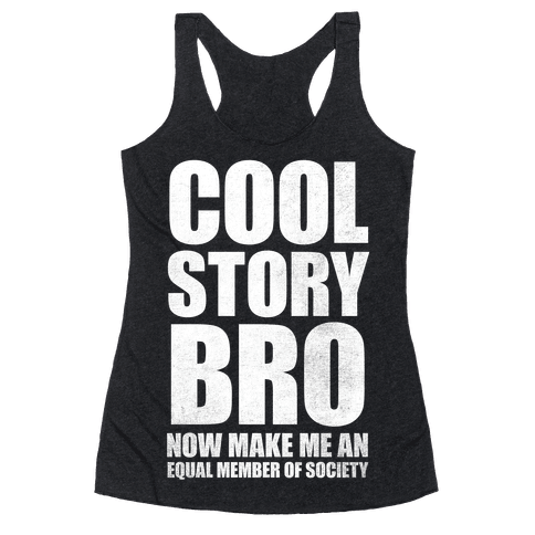 Cool Story Bro (Now Make Me An Equal Member Of Society (White Ink) Racerback Tank Top