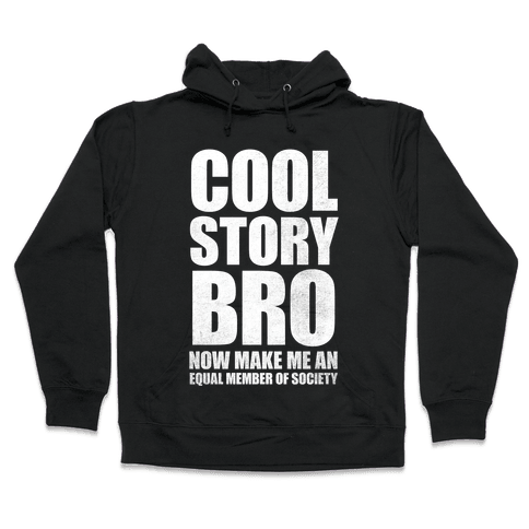 Cool Story Bro (Now Make Me An Equal Member Of Society (White Ink) Hooded Sweatshirt