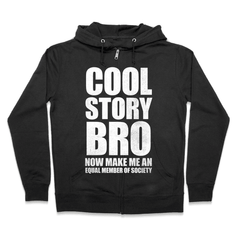 Cool Story Bro (Now Make Me An Equal Member Of Society (White Ink) Zip Hoodie