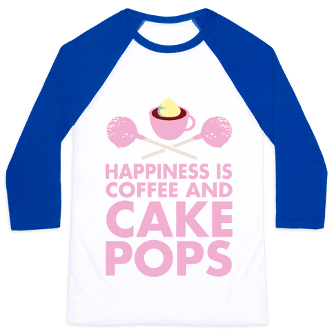 Happiness is Coffee and Cakepops Baseball Tee