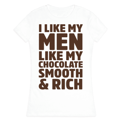 I Like My Men Like My Chocolate Womens T-Shirt