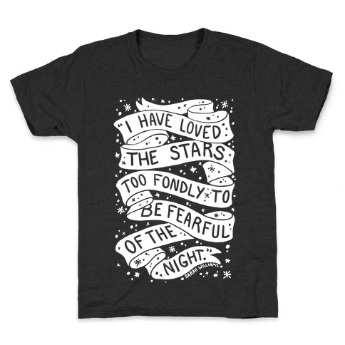 I Have Loved The Stars Too Fondly To Be Fearful Of The Night Kids T-Shirt