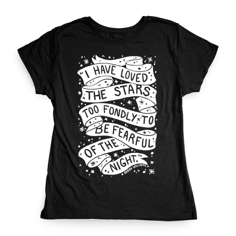 I Have Loved The Stars Too Fondly To Be Fearful Of The Night Womens T-Shirt