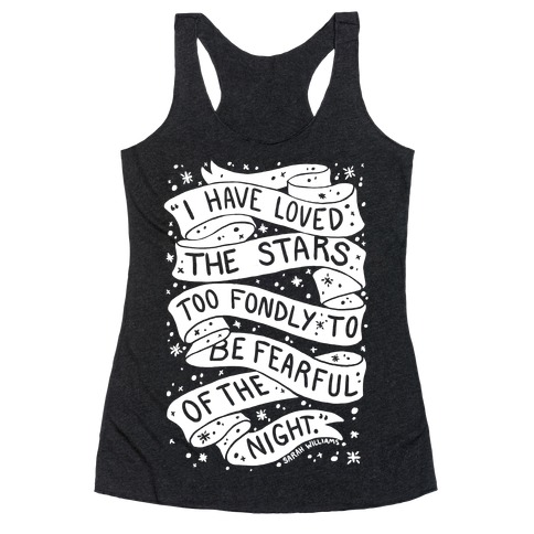 I Have Loved The Stars Too Fondly To Be Fearful Of The Night Racerback Tank Top