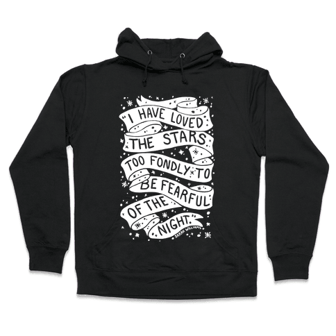 I Have Loved The Stars Too Fondly To Be Fearful Of The Night Hooded Sweatshirt