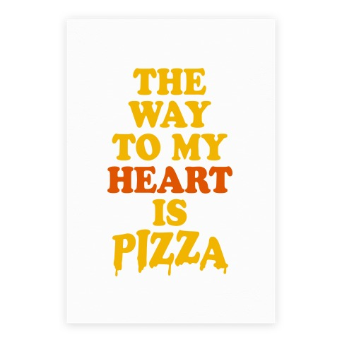 The Way To My Heart Is Pizza Poster