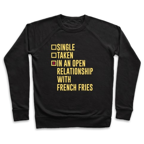 I'm In An Open Relationship With French Fries Pullover