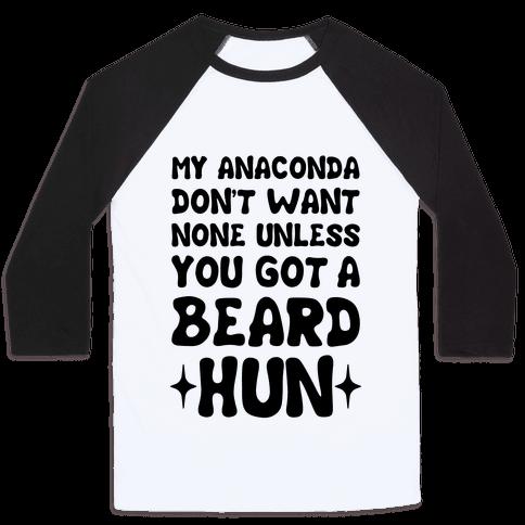 My Anaconda Don't Want None Unless You Got a Beard Hun Baseball Tee