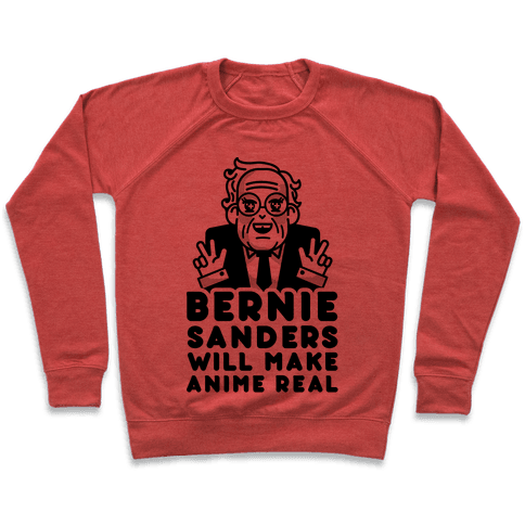 Bernie Sanders Will Make Anime Real Pullover