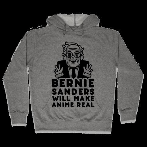 Bernie Sanders Will Make Anime Real Hooded Sweatshirt