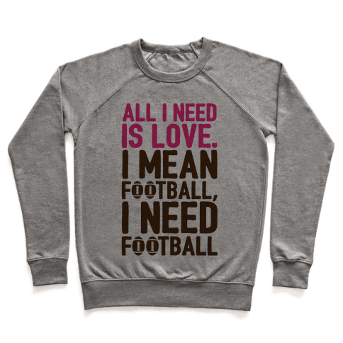 All I Need Is Football Pullover