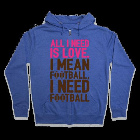 All I Need Is Football Zip Hoodie