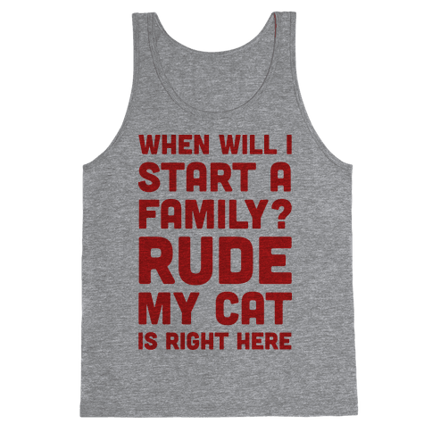 When Will I Start A Family? Rude My Cat Is Right Here Tank Top