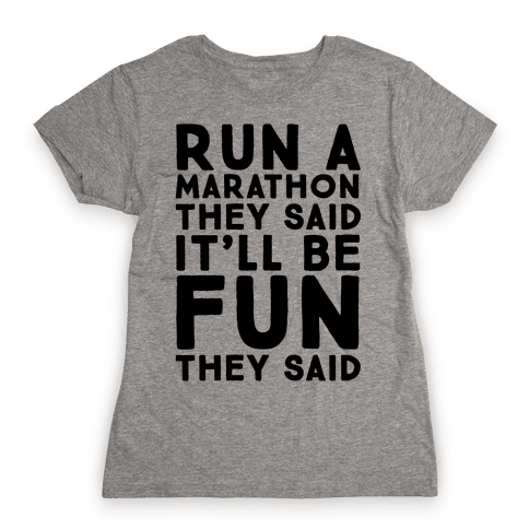 Run A Marathon They Said It'll Be Fun They Said Womens T-Shirt