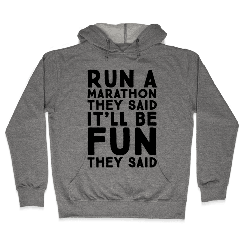Run A Marathon They Said It'll Be Fun They Said Hooded Sweatshirt