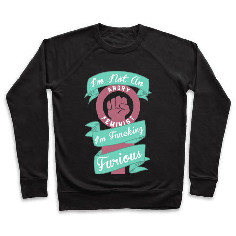 I'm Not An Angry Feminist I'm F***ing Furious Pullover