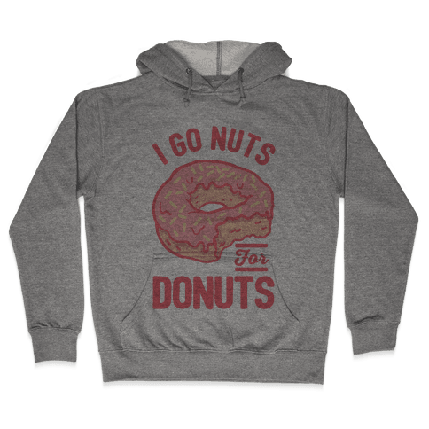 I Go Nuts For Donuts Hooded Sweatshirt