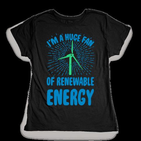 I'm a Big Fan...of Renewable Energy! Womens T-Shirt