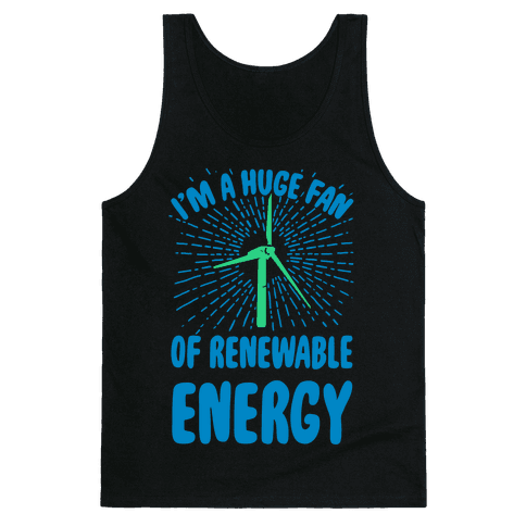 I'm a Big Fan...of Renewable Energy! Tank Top