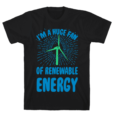 I'm a Big Fan...of Renewable Energy! Mens T-Shirt