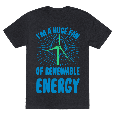 I'm a Big Fan...of Renewable Energy!