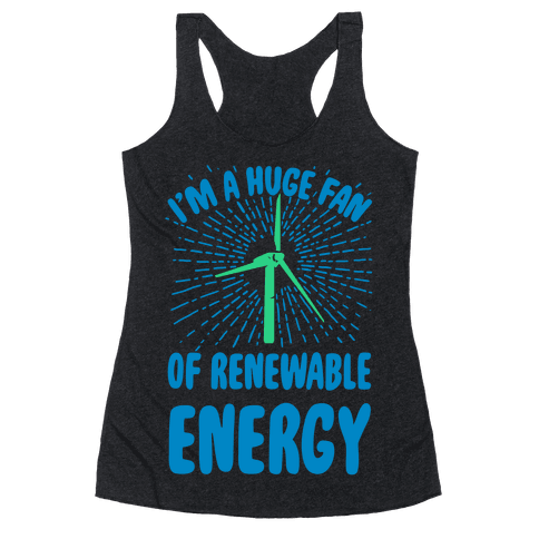 I'm a Big Fan...of Renewable Energy! Racerback Tank Top
