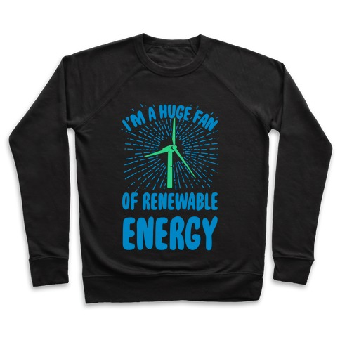 I'm a Big Fan...of Renewable Energy! Pullover