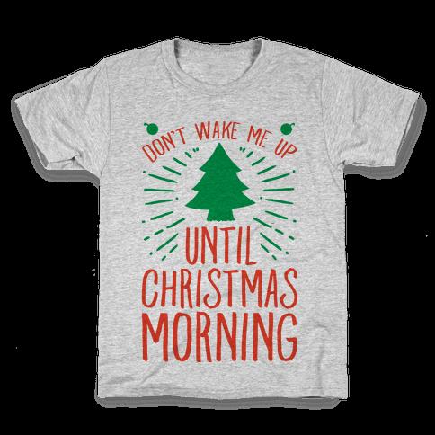 Don't Wake Me Up Until Christmas Morning  Kids T-Shirt