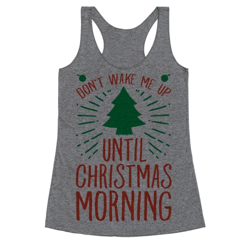 Don't Wake Me Up Until Christmas Morning  Racerback Tank Top