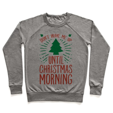 Don't Wake Me Up Until Christmas Morning  Pullover