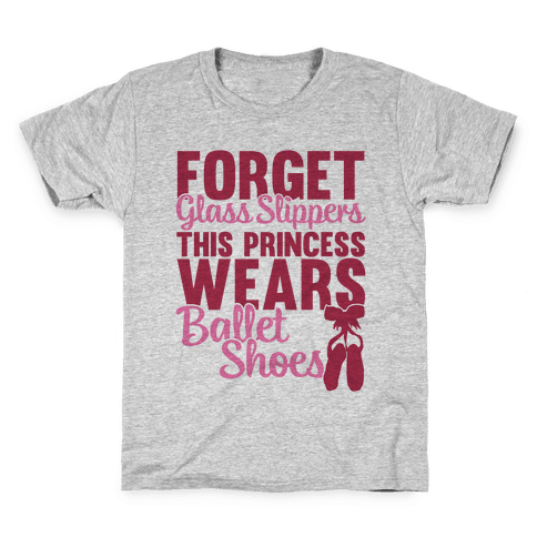 Forget Glass Slippers This Princess Wears Ballet Shoes Kids T-Shirt