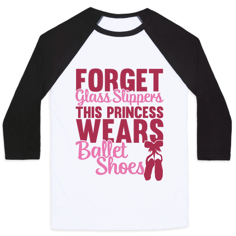 Forget Glass Slippers This Princess Wears Ballet Shoes Baseball Tee