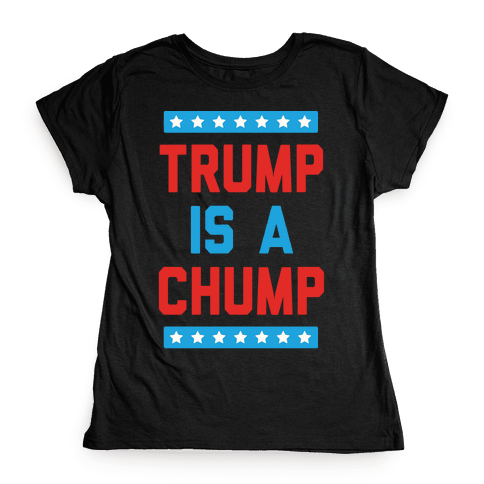 Trump Is A Chump Womens T-Shirt