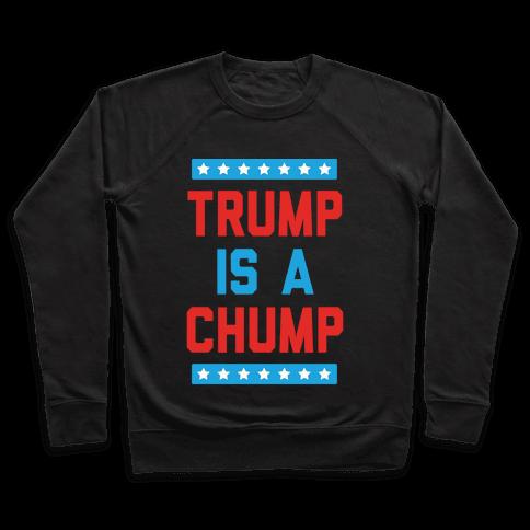Trump Is A Chump Pullover