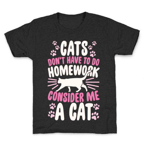Cats Don't Have To Do Homework, Consider Me A Cat Kids T-Shirt