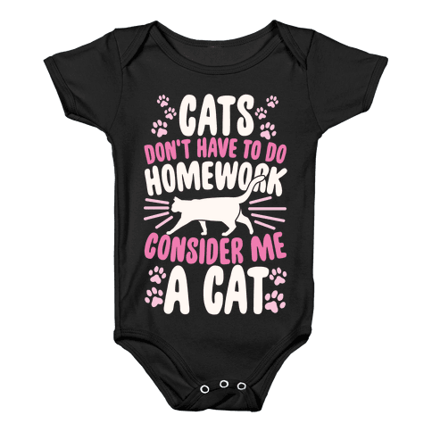 Cats Don't Have To Do Homework, Consider Me A Cat Baby Onesy