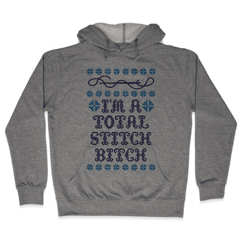I'm A Total Stitch Bitch Hooded Sweatshirt