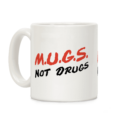 MUGS Not Drugs Coffee Mug