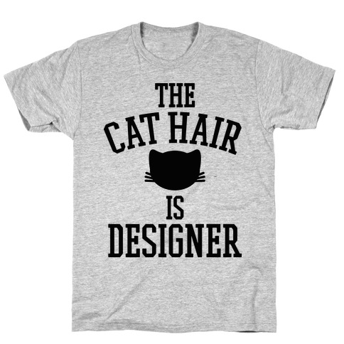 The Cat Hair is Designer T-Shirt