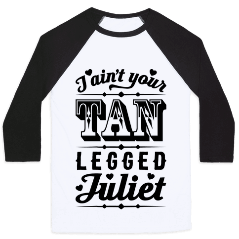 I Ain't Your Tan Legged Juliet