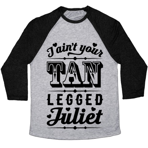 I Ain't Your Tan Legged Juliet Baseball Tee