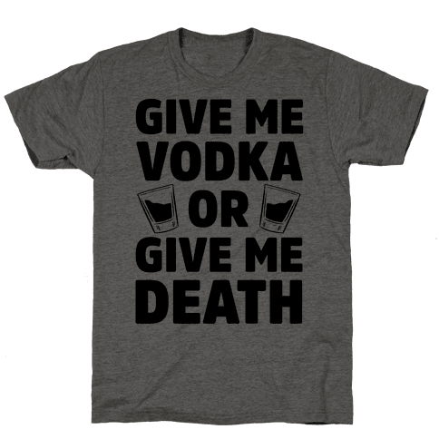 Give Me Vodka Or Give Me Death Mens/Unisex T-Shirt