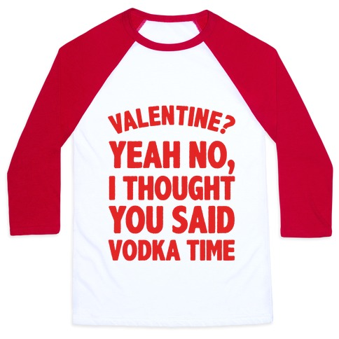 Valentines? You Mean Vodka Time? Baseball Tee