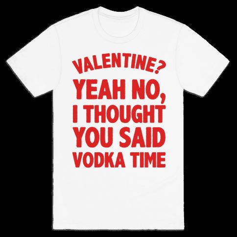 Valentines? You Mean Vodka Time? Mens T-Shirt